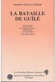 DUGUAY-CLEDOR Amadou - La bataille de Guîlé (suivi de: De Faidherbe à Coppolani ou les Gandiols-Gandiols au service de la France)