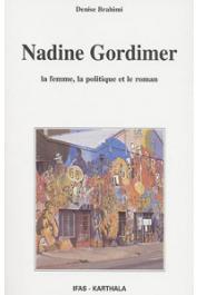BRAHIMI Denise - Nadine Gordimer. La femme, la politique et le roman