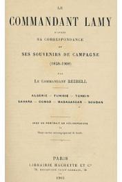 REIBELL Commandant E. - Le commandant Lamy d'après sa correspondance et ses souvenirs de campagne (1858-1900)