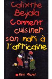 BEYALA Calixthe - Comment cuisiner son mari à l'africaine