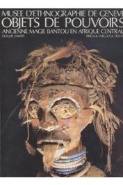 SAVARY Claude, BOCCAZZI-VAROTTO Attilio - Objets de pouvoirs -  Ancienne magie bantou en Afrique centrale - Musée d'ethnographie de Genève