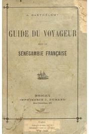 BARTHELEMY A. - Guide du voyageur dans la sénégambie française