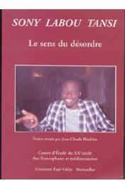 BLACHERE Jean-Claude (éditeur) - Sony Labou Tansi: le sens du désordre