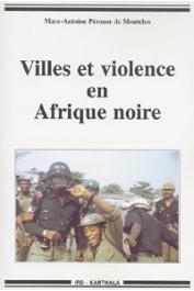 PEROUSE DE MONTCLOS Marc-Antoine - Villes et violence en Afrique noire