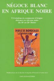 BONIN Hubert, CAHEN Michel (sous la direction de) - Négoce blanc en Afrique noire. L'évolution du commerce à longue distance en Afrique noire du 18e au 20e siècles