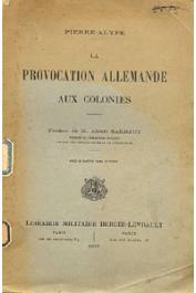 PIERRE-ALYPE - La provocation allemande aux colonies