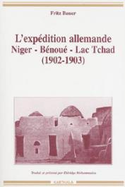 BAUER Fritz, ELDRIDGE MOHAMMADOU (traduit et présenté par) -  L'expédition allemande, Niger-Bénoué-Lac Tchad (1902-1903)
