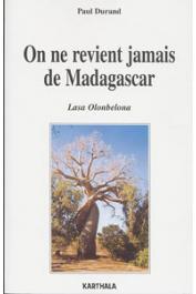 DURAND Paul - On ne revient jamais de Madagascar. Lasa Olonbelona