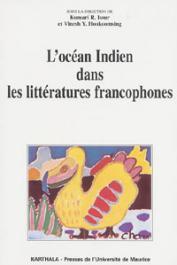 ISSUR Kumari R., HOOKOOMSING Vinesh Y. - L'Océan Indien dans les littératures francophones. Pays réels, pays rêvés, pays révelés