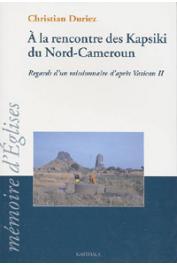 DURIEZ Christian - A la rencontre des Kapsiki du Nord-Cameroun. Regard d'un missionnaire d'après Vatican II