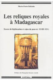 BALLARIN Marie-Pierre - Les reliques royales à Madagascar. Source de légitimation et enjeu de pouvoir (XVIIIe-XXe)