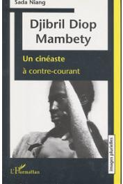 NIANG Sada - Djibril Diop Mambety. Un cinéaste à contre-courant