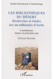 GAUDIO Attilio (sous la direction de) - Les bibliothèques du désert: recherches et études sur un millénaire d'écrits: actes des colloques du CIRSS (1995-2000)