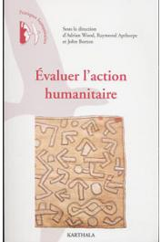 Evaluer l'action humanitaire. Points de vue de praticiens - Evaluer l'action humanitaire. Points de vue de praticiens