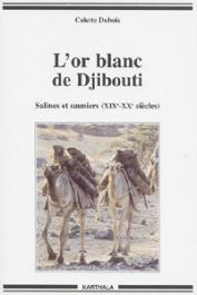 DUBOIS Colette - L'or blanc de Djibouti. Salines et sauniers (XIXe-XXe siècles)