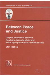HAGBERG Sten - Between Peace and justice. Dispute Settlement between Karaboro Agriculturalists and Fulbe Agro-pastoralists in Burkina Faso