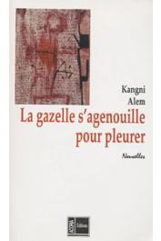 ALEM Kangni - La gazelle s'agenouille pour pleurer. Nouvelles
