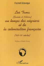 BEAVOGUI Facinet - Les Toma (Guinée et Libéria) au temps des Négriers et de la colonisation française (XVIe-XXe siècles)