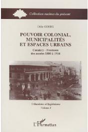 GOERG Odile - Pouvoir colonial, municipalités et espaces urbains: Conakry - Freetown des années 1880 à 1914. Tome 2: Urbanisme et hygiénisme