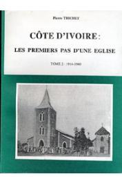 TRICHET Pierre - Côte d'Ivoire: Les premiers pas d'une église. Tome 2: 1914-1940