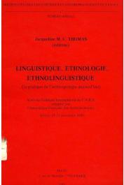 THOMAS Jacqueline M. C. (Editeur) - Linguistique, ethnologie, ethnolinguistique (La pratique de l'anthropologie aujourd'hui). Actes du Colloque International du CNRS, Sèvres, 19-21 Novembre 1981
