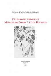 STAUDACHER-VALLIAMEE Gillette - Catéchisme créole et Mission des Noirs à l'ile Bourbon