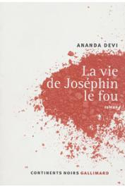 ANANDA DEVI - La vie de Joséphin le fou