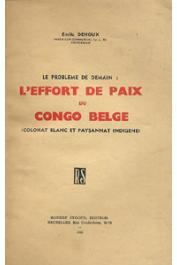 DEHOUX Emile - Le problème de demain: L'effort de Paix du Congo Belge (colonat blanc et paysannat indigène)