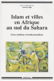PIGA Adriana (sous la direction de) - Islam et villes en Afrique au Sud du Sahara. Entre soufisme et fondamentalisme