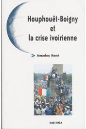KONE Amadou - Houphouët-Boigny et la crise ivoirienne