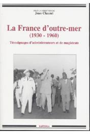 CLAUZEL Jean (sous la direction de) - La France d'outre-mer (1930-1960). Témoignages d'administrateurs et de magistrats