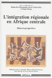BEN HAMMOUDA Hakim, BEKOLO-EBE Bruno, MAMA Touna (sous la direction de) - L'intégration régionale en Afrique Centrale. Bilan et perspectives