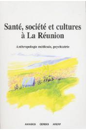 BENOIST Jean (Coordonné par) - Santé, société et cultures à la Réunion. Anthropologie médicale, psychiatrie