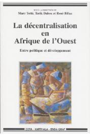 TOTTE Marc, DAHOU Tarik, BILLAZ René (sous la direction de) - La décentralisation en Afrique de l'Ouest. Entre politique et développement