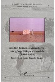 Ouest Saharien - Hors série n° 02 / Tracer une ligne dans le sable. Soudan français-Mauritanie, une géopolitique coloniale (1880-1963)