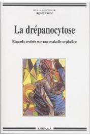LAINE Agnès (sous la direction de) - La drépanocytose. Regards croisés sur une maladie orpheline