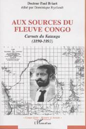 BRIART Paul, RYELANDT Dominique (édité par) - Aux sources du fleuve Congo. Carnets du Katanga (1890-1893) de Paul Briart édité par Dominique Ryelandt