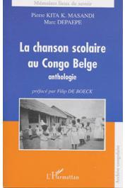 DEPAEPE Marc, KITA KYANKENGE MASANDI Pierre - La chanson scolaire au Congo Belge. Anthologie