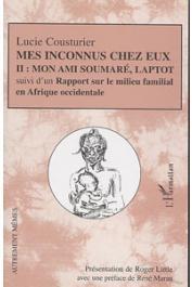 COUSTURIER Lucie, LITTLE Roger (présentation de) - Mes Inconnus chez eux. Tome II: Mon ami Soumaré, Laptot suivi d'un Rapport sur le milieu familial en Afrique Occidentale