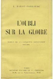 BAROT-FORLIERE L. - L'oubli sur la gloire. Roman de la conquête soudanaise (1897-1899)
