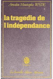 WADE Amadou Moustapha - La tragédie de l'Indépendance. Théâtre