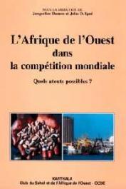 DAMON Jacqueline,  IGUE John Ogunsola (sous la direction de) - L'Afrique de l'Ouest dans la compétition mondiale. Quels atouts possibles ?
