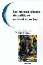 MAPPA Sophia (sous la direction de) - Les métamorphoses du politique au Nord et au Sud