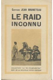 BRUNETEAU Jean, (Capitaine) - Le Raid inconnu. Première traversée du Sahara à motocyclette avril 1927