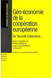 BERAUD Philippe, PERRAULT Jean-Louis, SY Omar (sous la direction de) - Géo-économie de la coopération européenne. De Yaoundé à Barcelone….