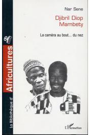SENE Nar - Djibril Diop Mambety. La caméra au bout … du nez