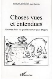 METUOLE SOMDA Jean-Baptiste - Choses vues et entendues: Histoires de la vie quotidienne en pays Dagara