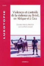 Lusotopie 2003, GOIRAND Camille (sous la direction de) - Violences et contrôle de la violence au Brésil, en Afrique et à Goa