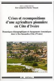 LEONARD Eric, VIMARD Patrice (éditeurs) - Crises et recompositions d'une agriculture pionnière. Dynamiques démographiques et changements économiques dans le Bas-Sassandra (Côte d'Ivoire)