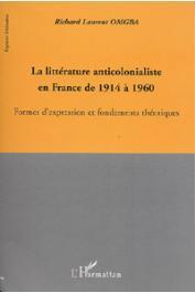 OMGBA Richard Laurent - La littérature anticolonialiste en France de 1914 à 1960. Formes d'expression et fondements théoriques